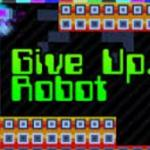 Give Up, Robot
